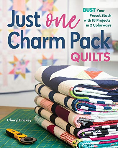 Just One Charm Pack Quilts: Bust Your Precut Stash with 18 Projects in 2 Colorways