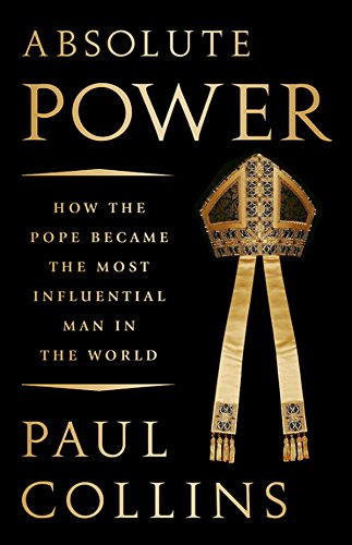 Image of Absolute Power: How the Pope Became the Most Influential Man in the World