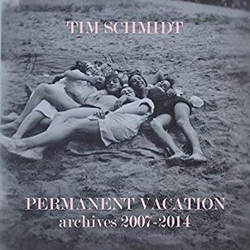 Permanent Vacation: Archives 2007-2014