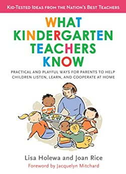 What Kindergarten Teachers Know: Practical and Playful Ways for Parents to Help Children Listen, Learn, and Coope rate at Home by [Lisa Holewa, Joan Rice, Jacquelyn Mitchard]