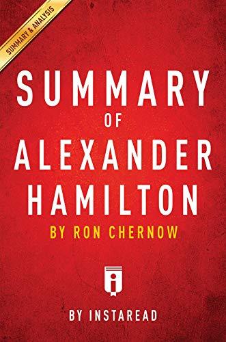 Summary of Alexander Hamilton: by Ron Chernow | Includes Analysis (English Edition)