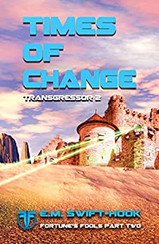 Times of Change: Transgressor Trilogy Book Two (Fortune's Fools 2) by [E M Swift-Hook]