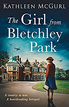 The Girl from Bletchley Park: Heartbreaking and gripping WW2 historical fiction for 2021 (English Edition) par [Kathleen McGurl]