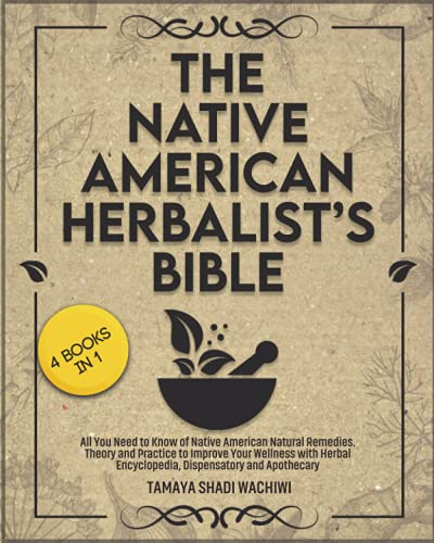 Compare Textbook Prices for Native American Herbalist's Bible: 4 in 1-All You Need to Know of Native American Natural Remedies. Theory and Practice to Improve Your Wellness with Herbal Encyclopedia, Dispensatory and Apothecary  ISBN 9798541243871 by Wachiwi, Tamaya Shadi