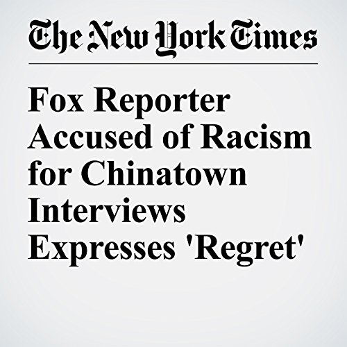 Fox Reporter Accused of Racism for Chinatown Interviews Expresses 'Regret' audiobook cover art
