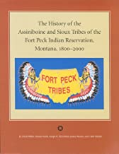The History of the Assiniboine and Sioux Tribes of the Fort Peck Indian Reservation, Montana, 1800-2000