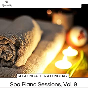 Relaxing After A Long Day - Spa Piano Sessions, Vol. 9