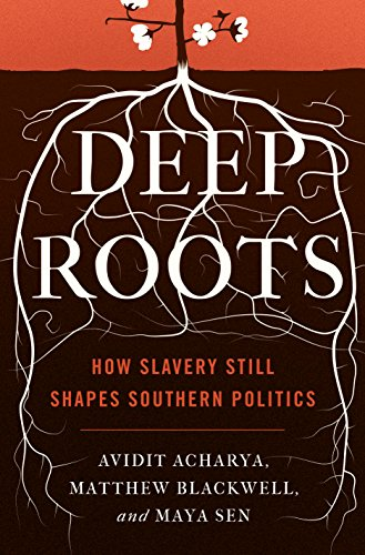 Deep Roots: How Slavery Still Shapes Southern Politics (Princeton Studies in Political Behavior (6))