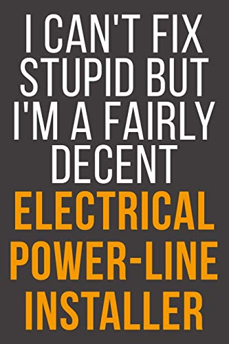 I Can\'t Fix Stupid But I\'m A Fairly Decent Electrical Power-Line Installer: Funny Blank Lined Notebook For Coworker, Boss & Friend