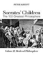 Socrates' Children: The 100 Greatest Philosophers: Medieval Philosophers