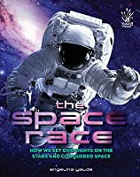 The Space Race: How We Set Our Sights on the Stars and Conquered Space