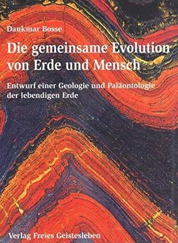 Die gemeinsame Evolution von Erde und Mensch: Entwurf einer Geologie und Paläontologie der lebendigen Erde