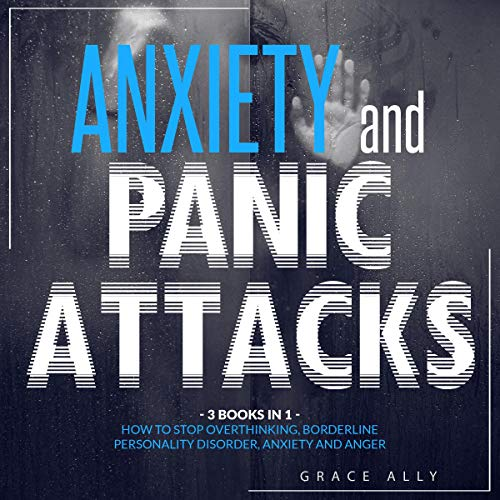 Anxiety and Panic Attacks: 3 Books in 1: How to Stop Overthinking, Borderline Personality Disorder, Anxiety and Anger cover art