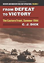 From Defeat to Victory: The Eastern Front, Summer 1944?Decisive and Indecisive Military Operations, Volume 2 (Modern War Studies (Hardcover))