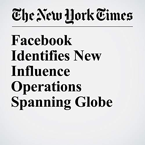 Facebook Identifies New Influence Operations Spanning Globe copertina