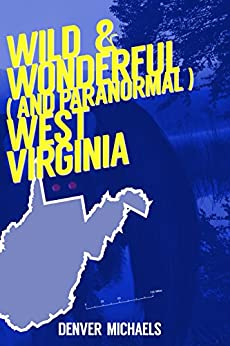 Wild & Wonderful (and Paranormal) West Virginia (Detours Into the Paranormal) by [Denver Michaels]