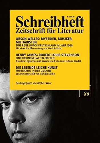 Henry James, Robert Louis Stevenson: Eine Freundschaft in Briefen (1884-1894) / Orson Welles: Mystiker, Musiker, Militaristen. Eine Reise durch ... (Schreibheft, Zeitschrift für Literatur, 86)