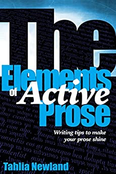 The Elements of Active Prose: Writing Tips to Make Your Prose Shine by [Tahlia Newland]