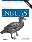Programming .NET 3.5: Build N-Tier Applications with Wpf, Ajax, Silverlight, Linq, Wcf, and More...