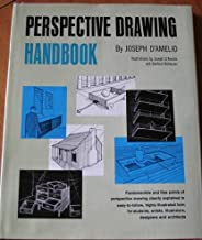 Perspective Drawing Handbook Fundamentals and Fine Points of Perspective Drawing Clearly Explained in Easy-to-follow, Highly Illustrated Form for Students , Artists, Illustrators, Designers and Architects