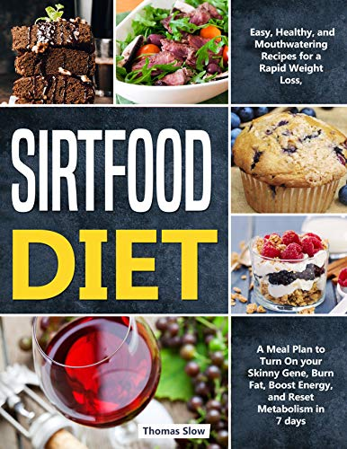 Sirtfood Diet: Easy, Healthy, and Mouthwatering Recipes for a Rapid Weight Loss, A Meal Plan to Turn On your Skinny Gene, Burn Fat, Boost Energy, and Reset Metabolism in 7 days (English Edition)