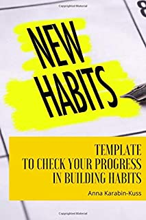 New Habits, Template to check your progress in building habits: Manual and additional tricks how to make it through the pr...