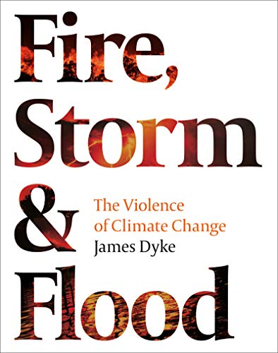 Fire, Storm and Flood: The violence of climate change (English Edition)