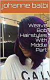 Weave Bob Hairstyles With Middle Part (English Edition)