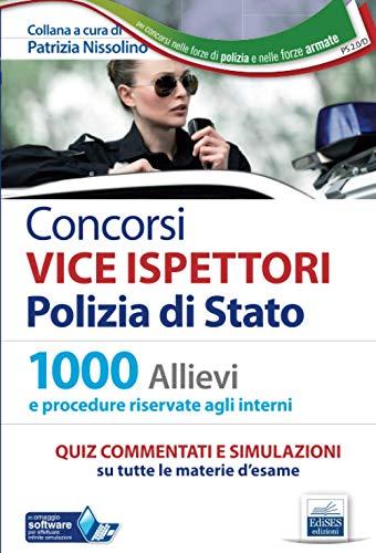 Concorsi VICE ISPETTORI Polizia di Stato: 1000 Allievi e procedure riservate agli interni Quiz commentati e simulazioni su tutte le materie d'esame
