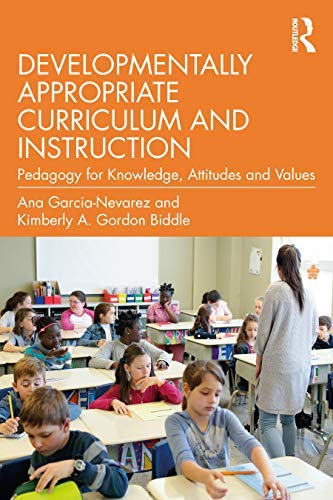 Developmentally Appropriate Curriculum and Instruction: Pedagogy for Knowledge, Attitudes and Values (English Edition)