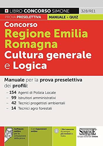 Concorso Regione Emilia Romagna. Cultura generale e logica. Con espansione online. Con software di simulazione