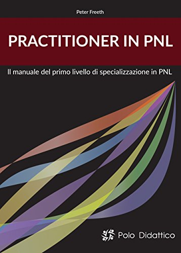 Practitioner in PNL: Il manuale del primo livello di specializzazione in PNL