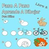 Paso A Paso Aprende A Dibujar Para Niños Libro 2: Imágenes simples, imitar según las instrucciones, ...
