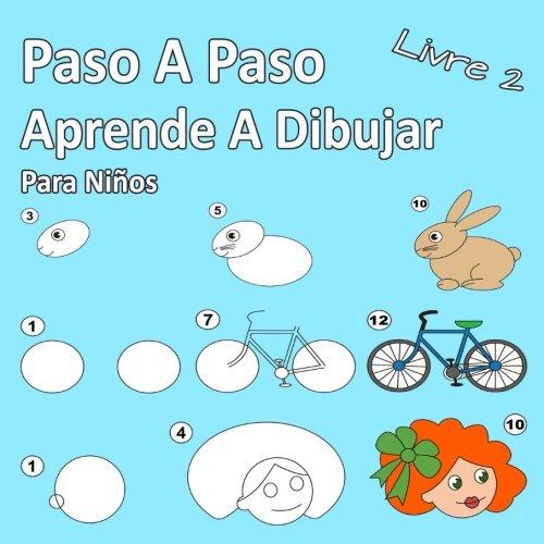 Paso A Paso Aprende A Dibujar Para Niños Libro 2: Imágenes simples, imitar según las instrucciones, para principiantes y niños