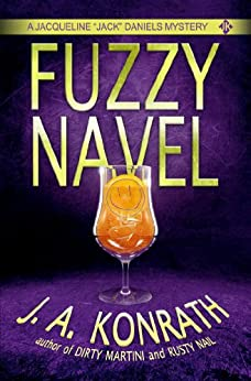 "Fuzzy Navel (Jacqueline ""Jack"" Daniels Mysteries Book 5) by [J.A. Konrath]"