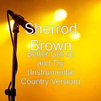 Better Get up and Try (Instrumental Country Version)