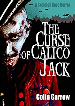 The Curse of Calico Jack (Skeleton Cove Horror Book 2) by [Colin Garrow]