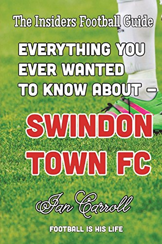 Everything You Ever Wanted to Know About Swindon Town FC
