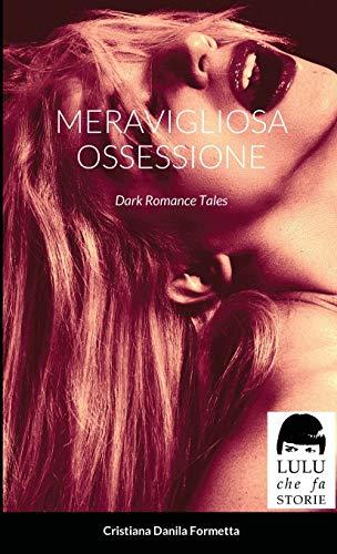 Meravigliosa Ossessione: Dark Romance Tales
