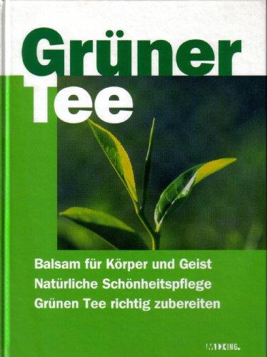 Grüner Tee - Balsam für Körper und Geist, Natürliche Schönheitspflegen, Grünen Tee richtig zubereiten