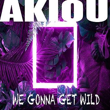 We Gonna Get Wild