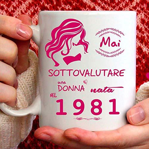 Tazza 1981 compleanno Donna 40 anni. Idea regalo: Mai sottovalutare una donna nata nel 1981