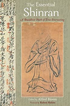 The Essential Shinran: A Buddhist Path of True Entrusting (Spiritual Masters: East and West) by [Alfred Bloom, Ruben Havito]