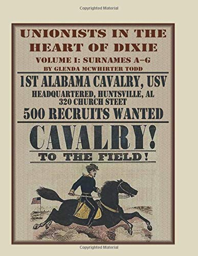 Unionists in the Heart of Dixie: 1st Alabama Cavalry, USV, Volume I: 1st Alabama Cavalry, Usv, Volume 1