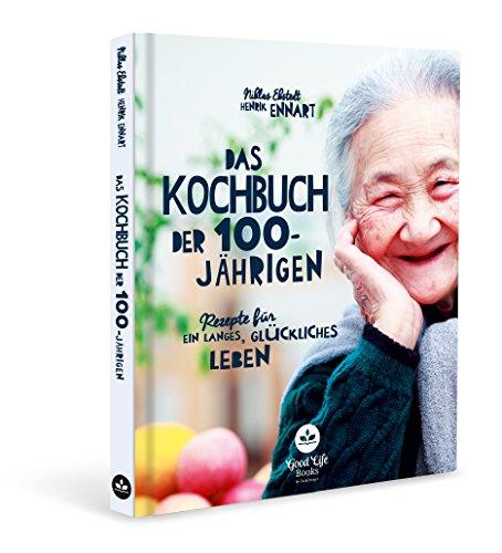 Das Kochbuch der 100-Jährigen: Rezepte für ein langes Leben