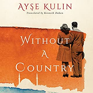 Without a Country                   By:                                                                                                                                 Ayşe Kulin,                                                                                        Kenneth Dakan - translator                               Narrated by:                                                                                                                                 Kathleen Gati                      Length: 10 hrs and 7 mins     2 ratings     Overall 4.0