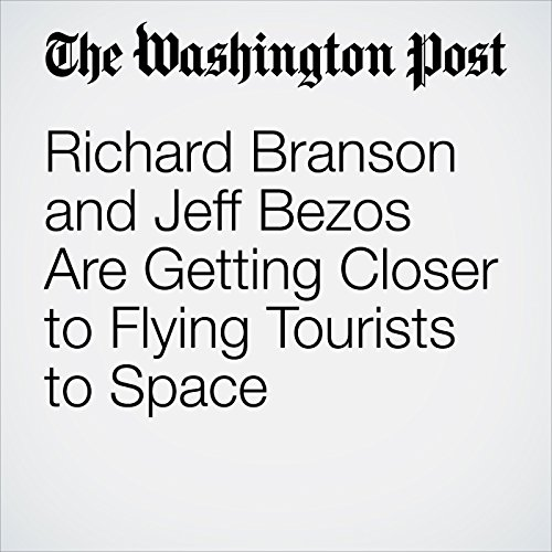 Richard Branson and Jeff Bezos Are Getting Closer to Flying Tourists to Space audiobook cover art