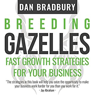 Breeding Gazelles     Fast Growth Strategies for Your Business              By:                                                                                                                                 Dan Bradbury                               Narrated by:                                                                                                                                 Nigel Patterson                      Length: 3 hrs and 55 mins     1 rating     Overall 5.0