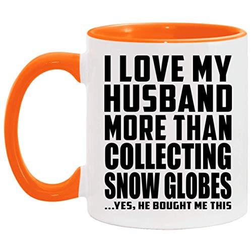 I Love My Husband More Than Collecting Snow Globes - 11oz Accent Mug Orange Kaffeebecher 325ml Orange Keramik-Teetasse - Geschenk zum Geburtstag Jahrestag Weihnachten Valentinstag