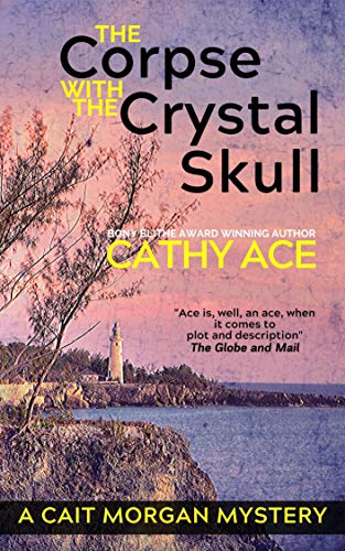 The Corpse with the Crystal Skull (The Cait Morgan Mysteries Book 9) by [Cathy Ace]